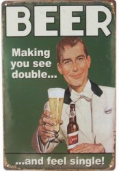 Plåtskylt: Beer making you see double